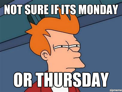 Not sure if Monday or Thursday